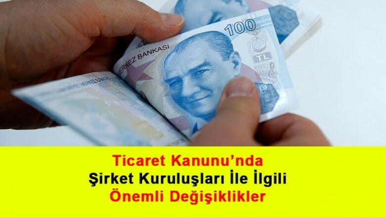 Şirket Kuruluşları İle Alakalı Türk Ticaret Kanunu'nda Önemli Değişiklikler